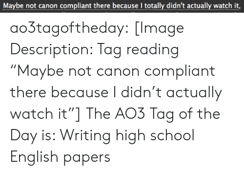 """Papers: Maybe not canon compliant there because I totally didn't actually watch it,  .. .... ..... ...... ..... I.........  ... ao3tagoftheday:  [Image Description: Tag reading """"Maybe not canoncompliant therebecause Ididn't actually watch it""""]  The AO3 Tag of the Day is: Writing high school English papers"""
