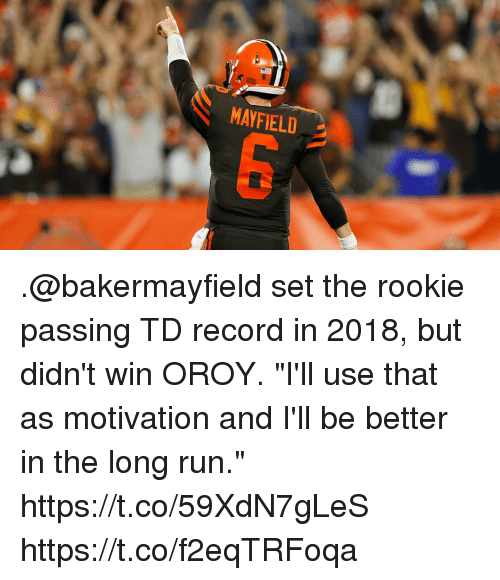 "Memes, Run, and Record: MAYFIELD .@bakermayfield set the rookie passing TD record in 2018, but didn't win OROY.  ""I'll use that as motivation and I'll be better in the long run."" https://t.co/59XdN7gLeS https://t.co/f2eqTRFoqa"