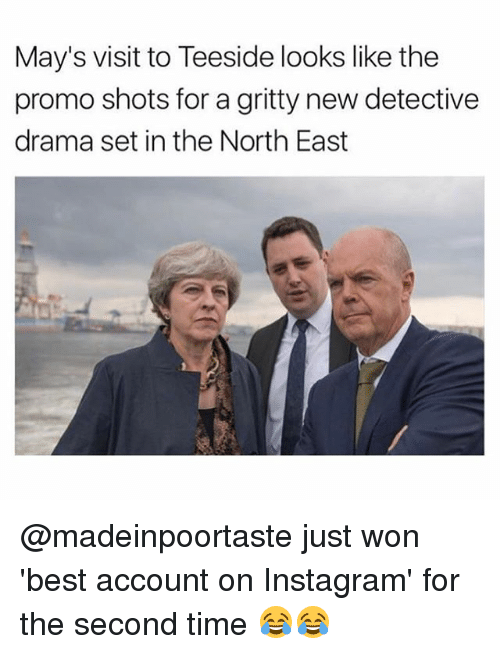 Wonned: May's visit to Teeside looks like the  promo shots for a gritty new detective  drama set in the North East @madeinpoortaste just won 'best account on Instagram' for the second time 😂😂