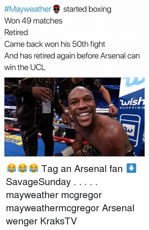 Wonned:  #Mayweather started boxing  Won 49 matches  Retired  Came back won his 50th fight  And has retired again before Arsenal can  win the UCL  wis  SHOPPING 😂😂😂 Tag an Arsenal fan ⬇️ SavageSunday . . . . . mayweather mcgregor mayweathermcgregor Arsenal wenger KraksTV