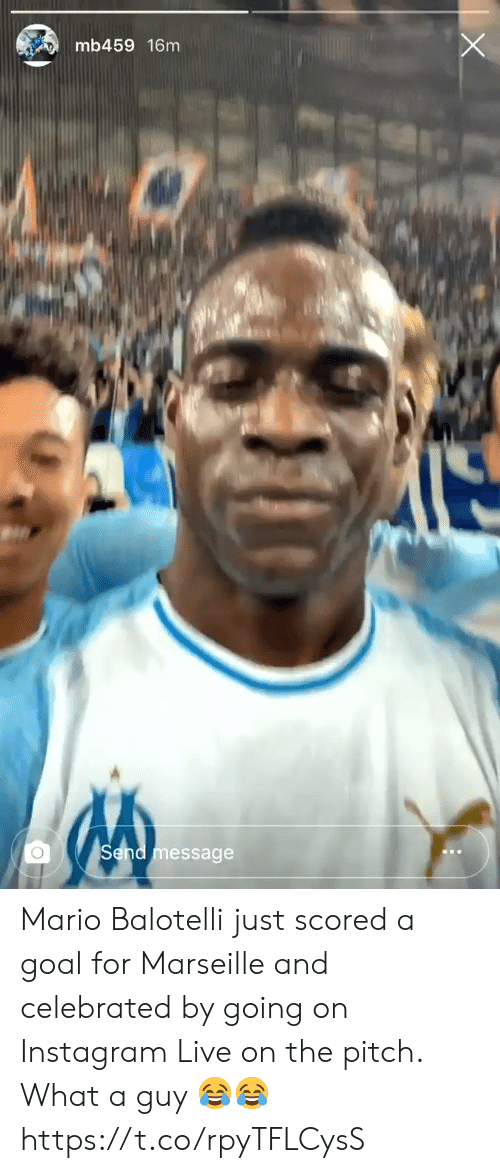 Celebrated: mb459 16m  message Mario Balotelli just scored a goal for Marseille and celebrated by going on Instagram Live on the pitch. What a guy 😂😂 https://t.co/rpyTFLCysS