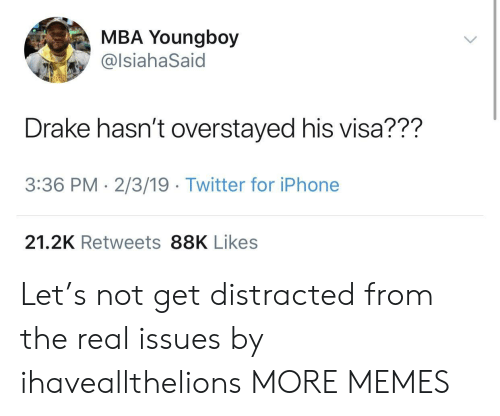 mba: MBA Youngboy  @lsiahaSaid  Drake hasn't overstayed his visa???  3:36 PM- 2/3/19 Twitter for iPhone  21.2K Retweets 88K Likes Let's not get distracted from the real issues by ihaveallthelions MORE MEMES