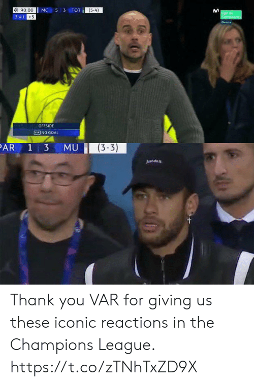 Soccer, Thank You, and Champions League: MC 53 TOT  90:00  3:41  (5-4)  +5  OFFSIDE  ENI NO GOAL   (3-3)  Junt dfo Thank you VAR for giving us these iconic reactions in the Champions League. https://t.co/zTNhTxZD9X
