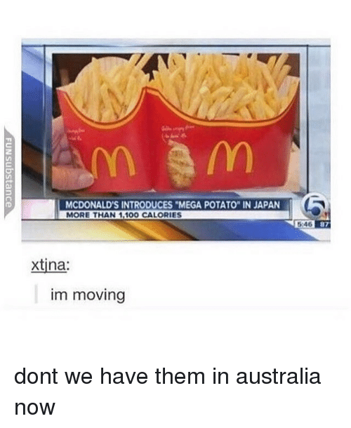 """Anaconda, McDonalds, and Memes: MCDONALD'S INTRODUCES MEGA POTATO"""" IN JAPAN  MORE THAN 1,100 CALORIES  5:46  xtina  im moving dont we have them in australia now"""