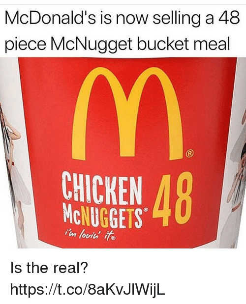 McDonalds, Chicken, and The Real: McDonald's is now selling a 48  piece McNugget bucket meal  CHICKEN  McNUGGETS Is the real? https://t.co/8aKvJlWijL