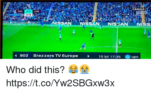 Memes, Brazzers, and Europe: MCI  Cl 4-0 C  35:48  CHE  PORT  SAN NTELLIGE  ..INISSAN NISSAN-NISSAN -NISS  903  Brazzers TV Europe  10 lut 17:35  upc Who did this? 😂😭 https://t.co/Yw2SBGxw3x