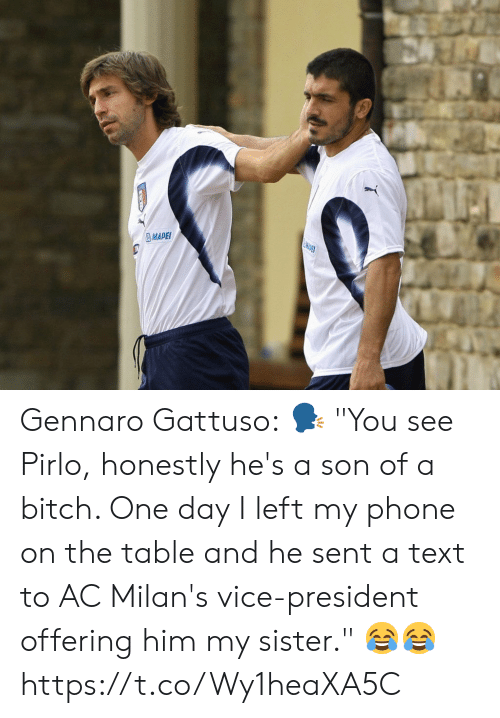 "pirlo: MDET  MAPEI Gennaro Gattuso:  🗣 ""You see Pirlo, honestly he's a son of a bitch. One day I left my phone on the table and he sent a text to AC Milan's vice-president offering him my sister.""  😂😂 https://t.co/Wy1heaXA5C"