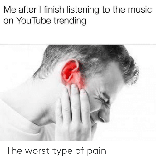 Music, The Worst, and youtube.com: Me after I finish listening to the music  on YouTube trending The worst type of pain