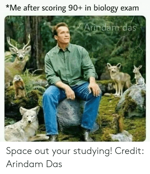 Memes, Space, and Biology: *Me after scoring 90+ in biology exam  Arindam das Space out your studying!  Credit: Arindam Das