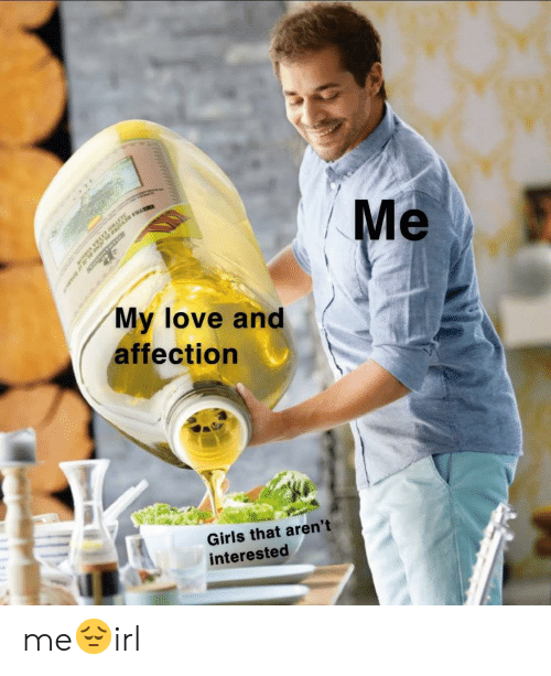 Girls, Love, and Affection: Me  AI  My love and  affection  Girls that aren't  interested me😔irl