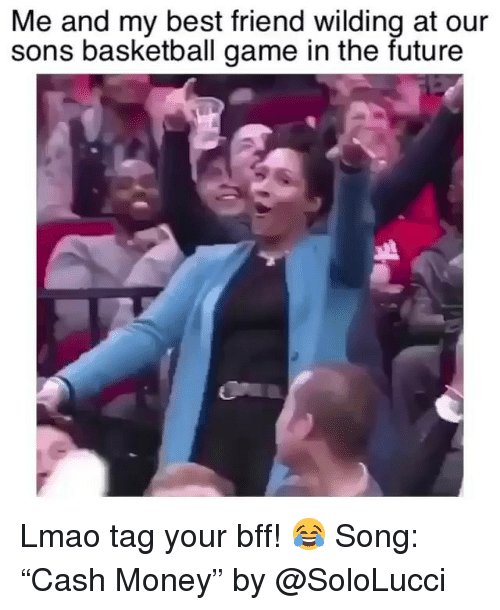 """Wilding: Me and my best friend wilding at our  sons basketball game in the future Lmao tag your bff! 😂 Song: """"Cash Money"""" by @SoloLucci"""
