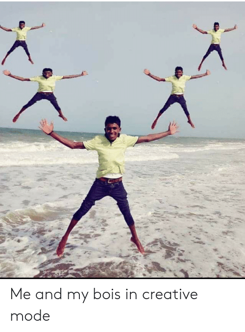 Indianpeoplefacebook, Mode, and And: Me and my bois in creative mode