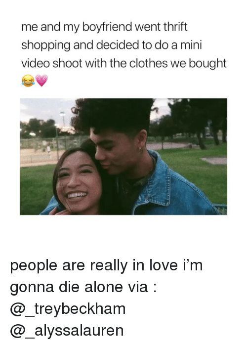 Die Alone: me and my boyfriend went thrift  shopping and decided to do a mini  video shoot with the clothes we bought people are really in love i'm gonna die alone via : @_treybeckham @_alyssalauren