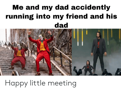 accidently: Me and my dad accidently  running into my friend and his  dad Happy little meeting