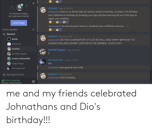 Celebrated: me and my friends celebrated Johnathans and Dio's birthday!!!