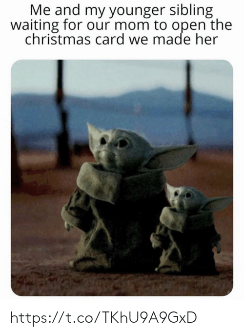 sibling: Me and my younger sibling  waiting for our mom to open the  christmas card we made her https://t.co/TKhU9A9GxD