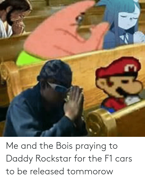 cars: Me and the Bois praying to Daddy Rockstar for the F1 cars to be released tommorow