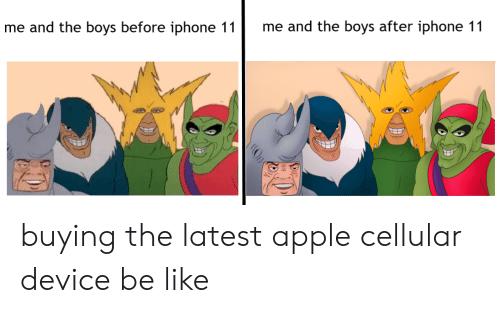Apple, Be Like, and Iphone: me and the boys after iphone 11  me and the boys before iphone 11 buying the latest apple cellular device be like