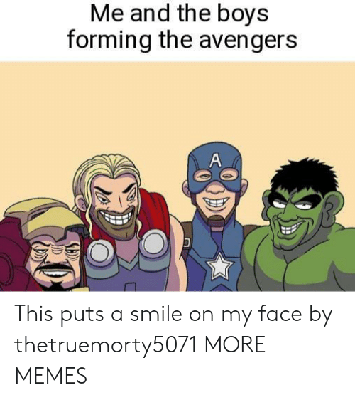 Dank, Memes, and Target: Me and the boys  forming the avengers  A  SED This puts a smile on my face by thetruemorty5071 MORE MEMES