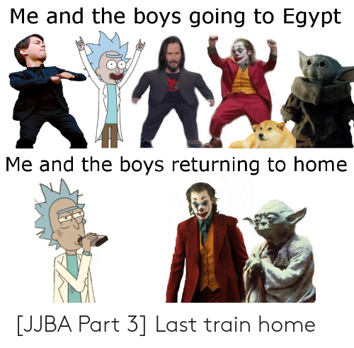 last train home: Me and the boys going to Egypt  Me and the boys returning to home [JJBA Part 3] Last train home