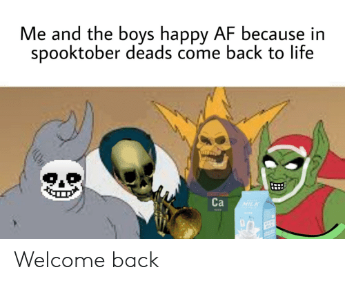 deads: Me and the boys happy AF because in  spooktober deads come back to life  Са  MILK  40.07  WHITE  MILK  sdetdi Welcome back