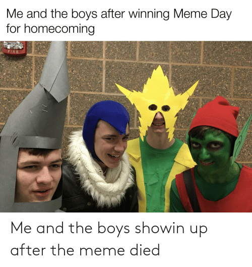 After The: Me and the boys showin up after the meme died