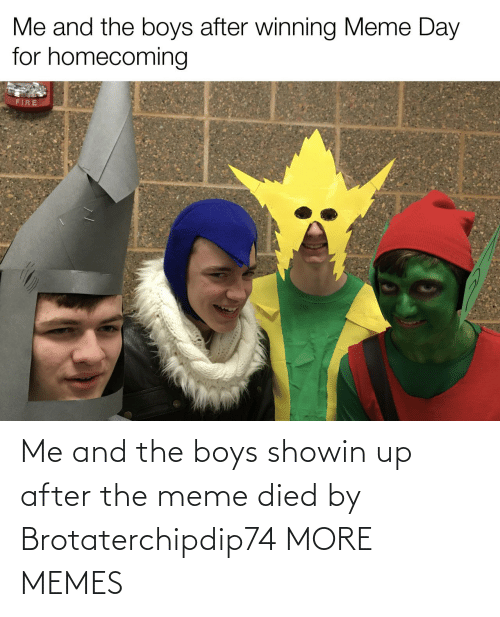 After The: Me and the boys showin up after the meme died by Brotaterchipdip74 MORE MEMES