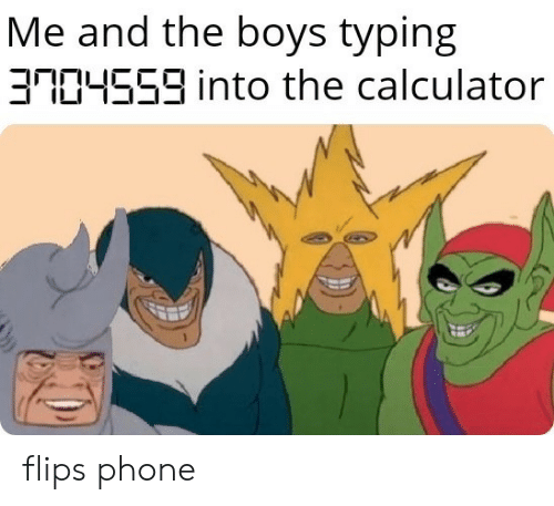 Calculator: Me and the boys typing  3R04559 into the calculator flips phone
