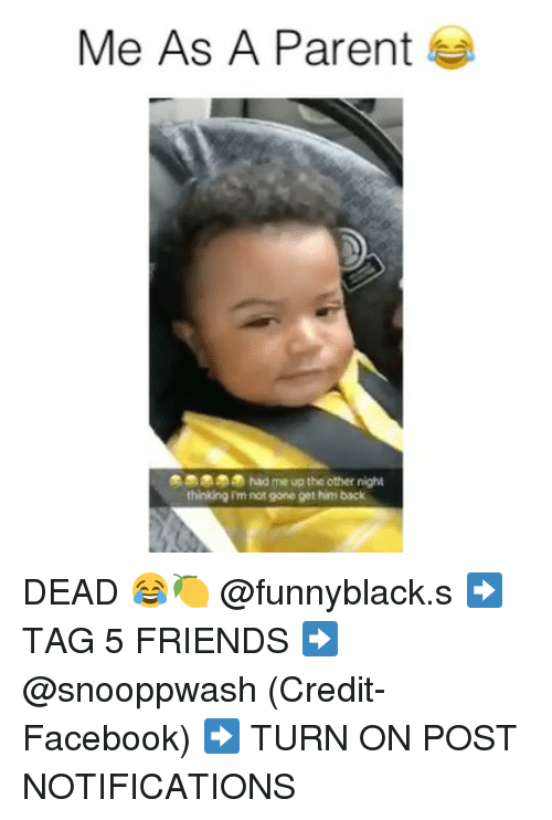 turn ons: Me As A Parent  had me up the other night  thinking I'm not gone get him back DEAD 😂🍋 @funnyblack.s ➡️ TAG 5 FRIENDS ➡️ @snooppwash (Credit-Facebook) ➡️ TURN ON POST NOTIFICATIONS