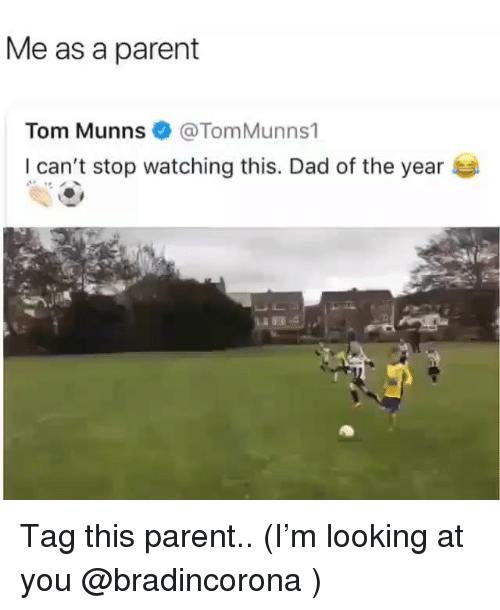 Dad, Memes, and 🤖: Me as a parent  Tom Munns@TomMunns1  I can't stop watching this. Dad of the year Tag this parent.. (I'm looking at you @bradincorona )