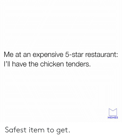 Dank, Memes, and Chicken: Me at an expensive 5-star restaurant:  I'll have the chicken tenders  MEMES Safest item to get.