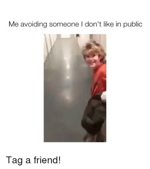 Girl Memes, Friend, and Public: Me avoiding someone I don't like in public Tag a friend!