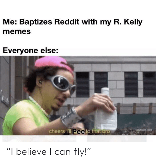 Me Baptizes Reddit With My R Kelly Memes Everyone Else Cheers Il