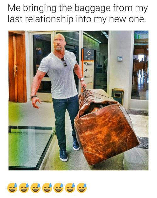 Dank Memes, One, and New: Me bringing the baggage from my  last relationship into my new one.  GESTAIR 😅😅😅😅😅😅😅