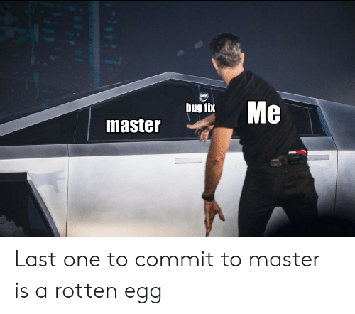 egg: Me  bug fix  master Last one to commit to master is a rotten egg