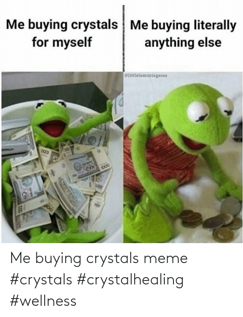 Wellness: Me buying crystals meme #crystals #crystalhealing #wellness
