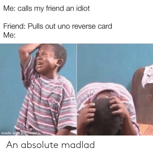 Me Calls My Friend an Idiot Friend Pulls Out Uno Reverse Card Me