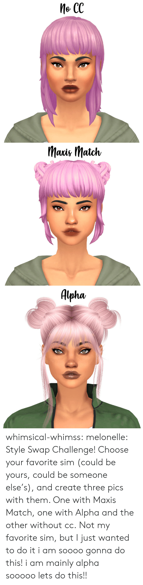 Tumblr, Blog, and Match: Me CC   Mais IMatch   Alpha, whimsical-whimss:  melonelle: Style Swap Challenge! Choose your favorite sim (could be yours, could be someone else's), and create three pics with them. One with Maxis Match, one with Alpha and the other without cc.Not my favorite sim, but I just wanted to do it  i am soooogonna do this! i am mainly alpha sooooolets do this!!