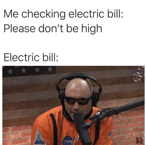 Nasa, Bill, and Please: Me checking electric bill:  Please don't be high  Electric bill:  NASA