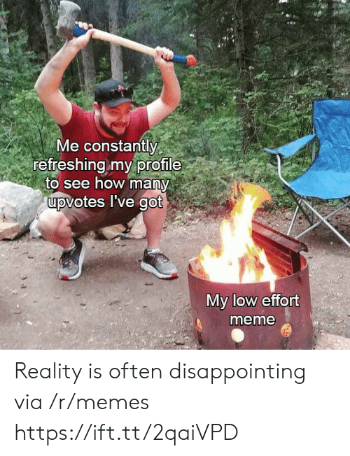 Meme, Memes, and Reality: Me constantly  refreshing my profile  to see how many  upvotes I've got  My low effort  meme Reality is often disappointing via /r/memes https://ift.tt/2qaiVPD