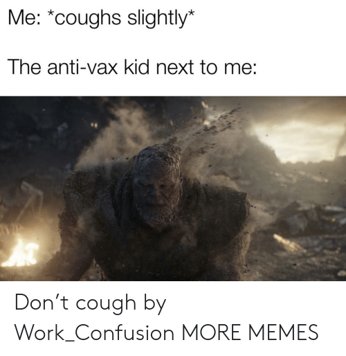 """Dank, Memes, and Target: Me: """"coughs slightly*  The anti-vax kid next to Don't cough by Work_Confusion MORE MEMES"""
