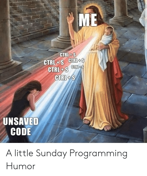 Sunday, Programming, and Code: ME  CTRL S  CTRL+S CTRL+s  CTRI S  CTRL S  CTRL S  UNSAVED  CODE A little Sunday Programming Humor