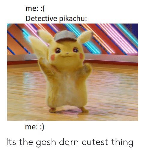 Pikachu, Thing, and Detective: me::  Detective pikachu:  me:: Its the gosh darn cutest thing
