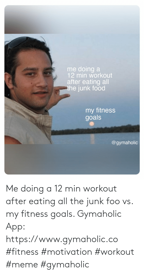 eating: Me doing a 12 min workout after eating all the junk foo vs. my fitness goals.  Gymaholic App: https://www.gymaholic.co  #fitness #motivation #workout #meme #gymaholic