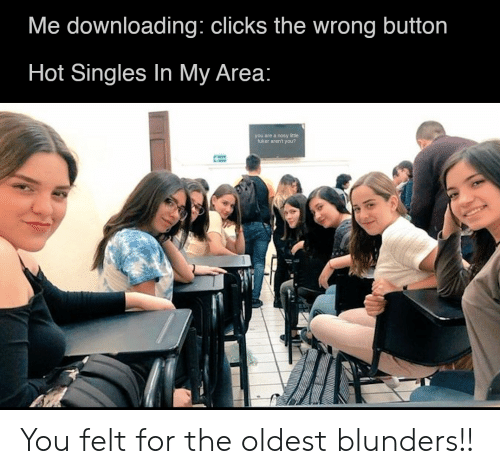 Singles, Arent You, and Hot: Me downloading: clicks the wrong button  Hot Singles In My Area:  you are a nosy little  fuker aren't you? You felt for the oldest blunders!!