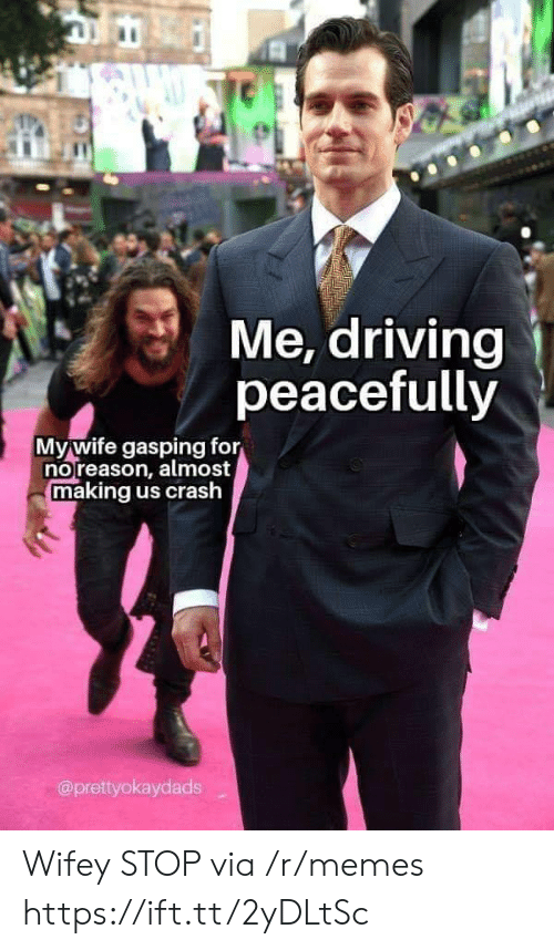 Gasping: Me, driving  peacefully  Mywife gasping for  noreason, almost  making us crash  @prettyokaydads Wifey STOP via /r/memes https://ift.tt/2yDLtSc