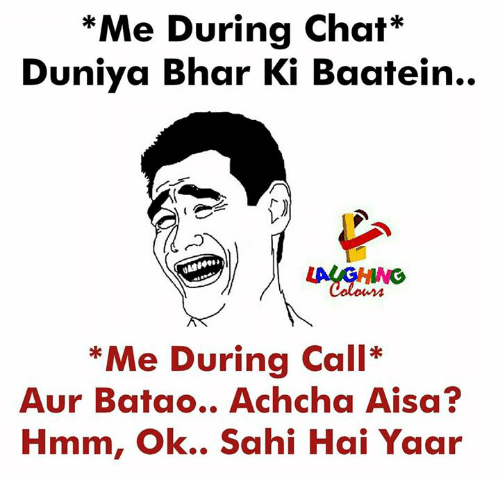 Chat, Indianpeoplefacebook, and Call: *Me During Chat*  Duniya Bhar Ki Baatein..  Me During Call*  Aur Batao.. Achcha Aisa?  Hmm, Ok.. Sahi Hai Yaar