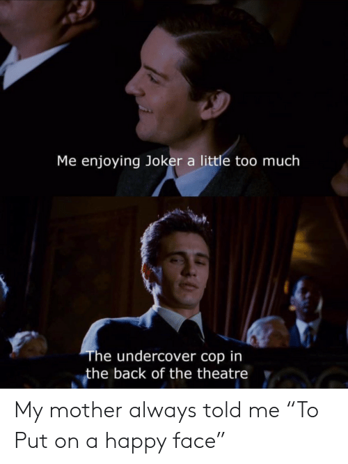 """undercover: Me enjoying Joker a little too much  The undercover cop in  the back of the theatre My mother always told me """"To Put on a happy face"""""""