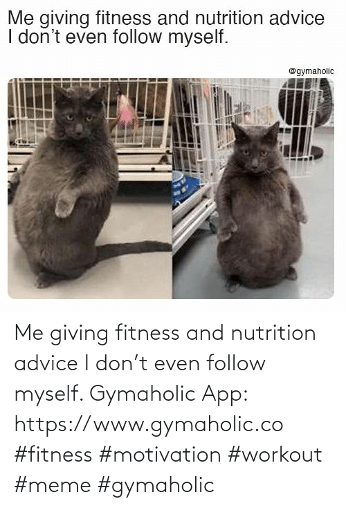 Advice: Me giving fitness and nutrition advice I don't even follow myself.  Gymaholic App: https://www.gymaholic.co  #fitness #motivation #workout #meme #gymaholic