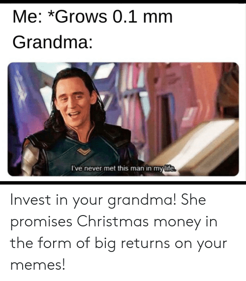 Christmas, Grandma, and Memes: Me: *Grows 0.1 mm  Grandma:  I've never met this man in mylife Invest in your grandma! She promises Christmas money in the form of big returns on your memes!